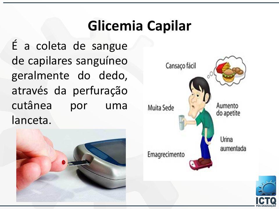 Glicemia Capilar É a coleta de sangue de capilares sanguíneo geralmente do dedo, através da perfuração cutânea por uma lanceta.