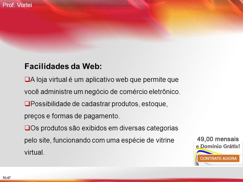 Facilidades da Web: A loja virtual é um aplicativo web que permite que você administre um negócio de comércio eletrônico.