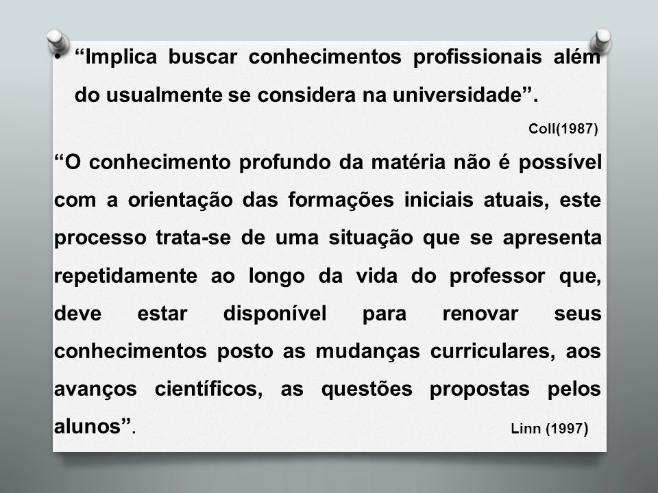 Implica buscar conhecimentos profissionais além do usualmente se considera na universidade .