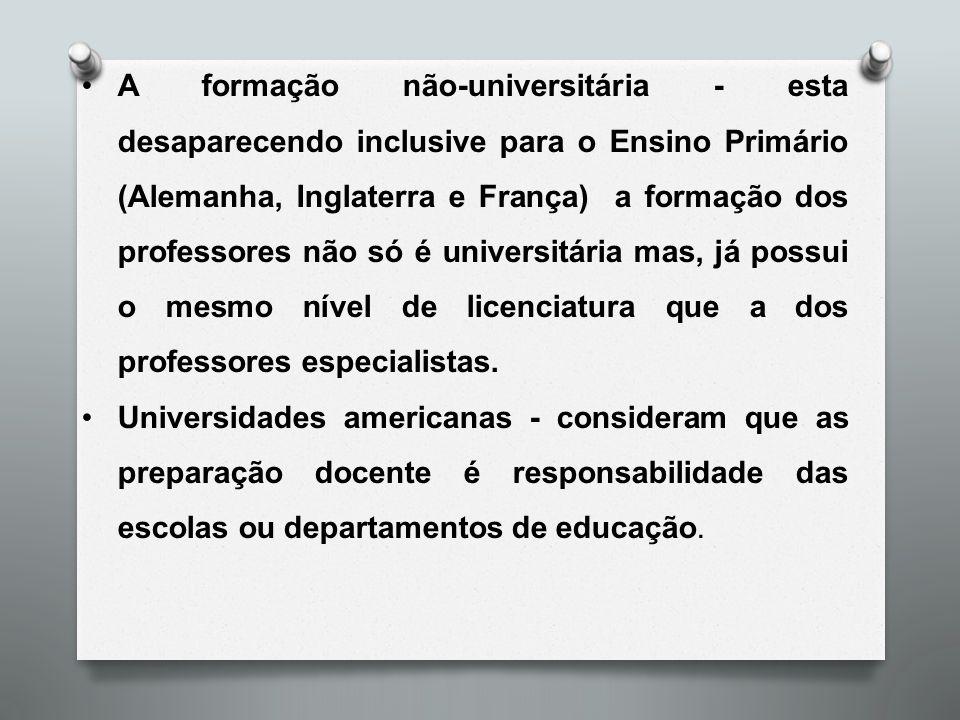 A formação não-universitária - esta desaparecendo inclusive para o Ensino Primário (Alemanha, Inglaterra e França) a formação dos professores não só é universitária mas, já possui o mesmo nível de licenciatura que a dos professores especialistas.