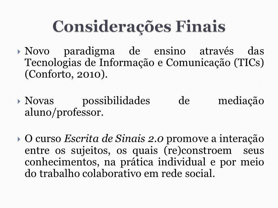 Considerações Finais Novo paradigma de ensino através das Tecnologias de Informação e Comunicação (TICs) (Conforto, 2010).