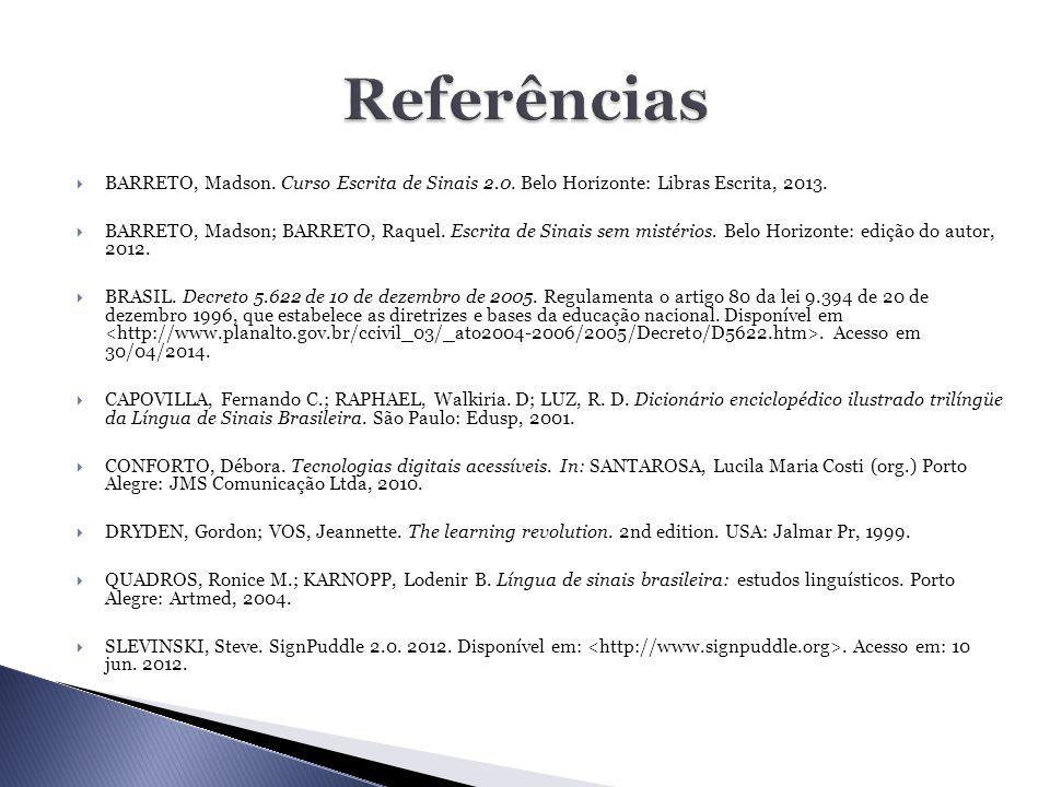 Referências BARRETO, Madson. Curso Escrita de Sinais 2.0. Belo Horizonte: Libras Escrita, 2013.