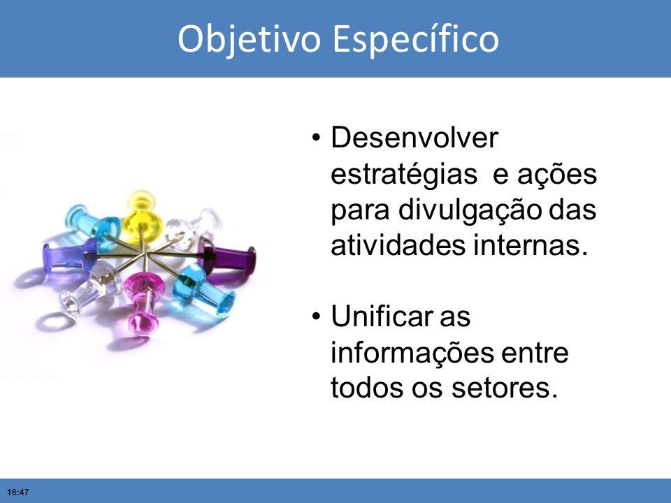 Objetivo Específico Desenvolver estratégias e ações para divulgação das atividades internas.