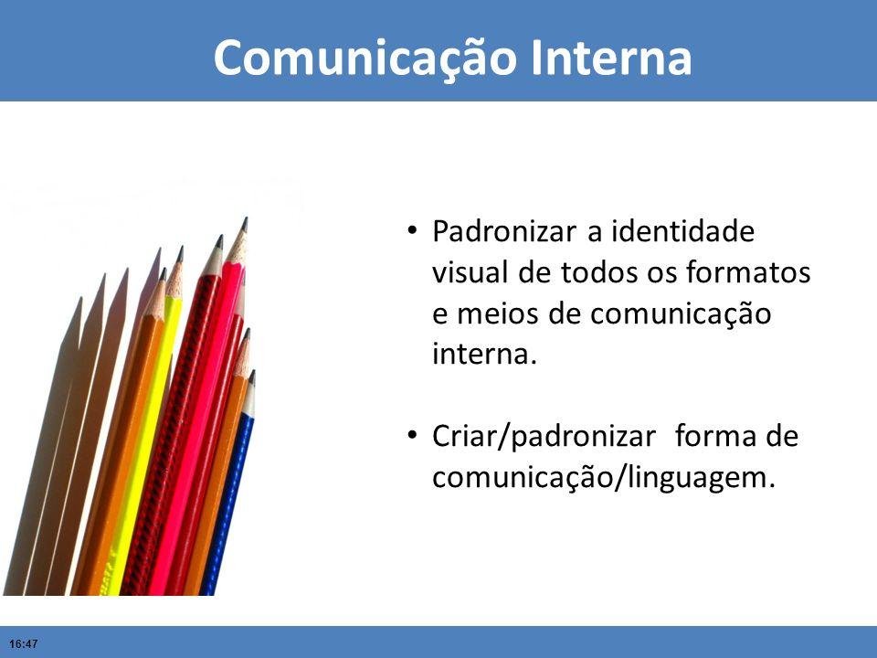 Comunicação Interna Padronizar a identidade visual de todos os formatos e meios de comunicação interna.