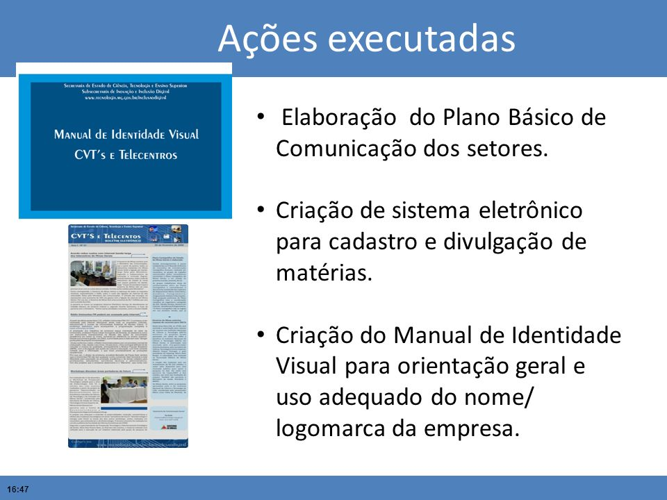 Ações executadas Elaboração do Plano Básico de Comunicação dos setores. Criação de sistema eletrônico para cadastro e divulgação de matérias.