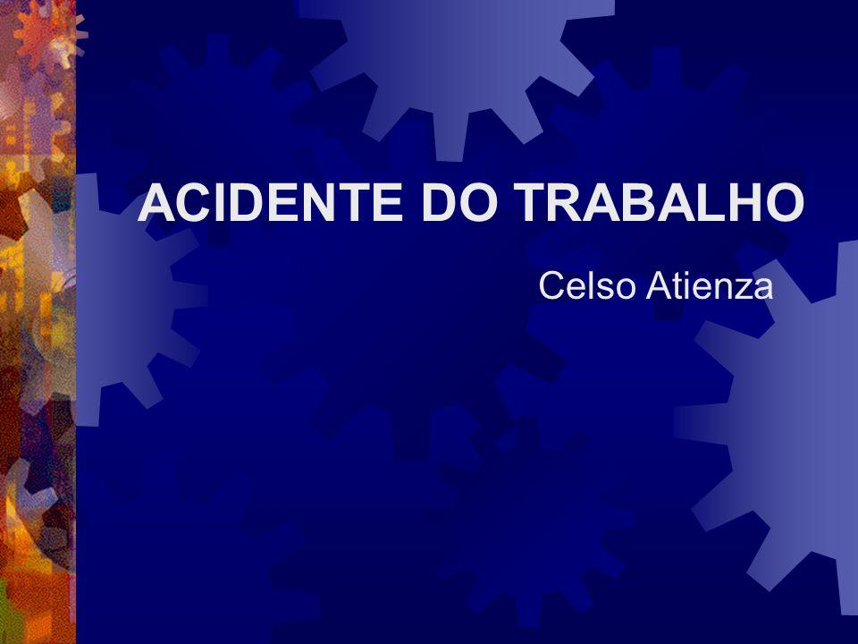 ACIDENTE DO TRABALHO Celso Atienza