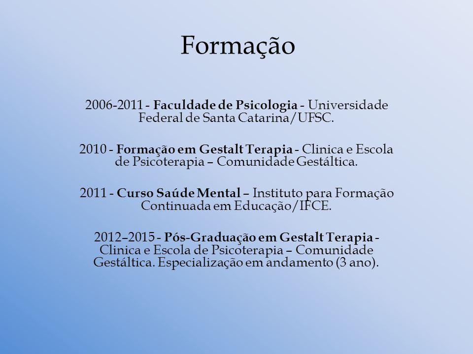 Formação 2006-2011 - Faculdade de Psicologia - Universidade Federal de Santa Catarina/UFSC.