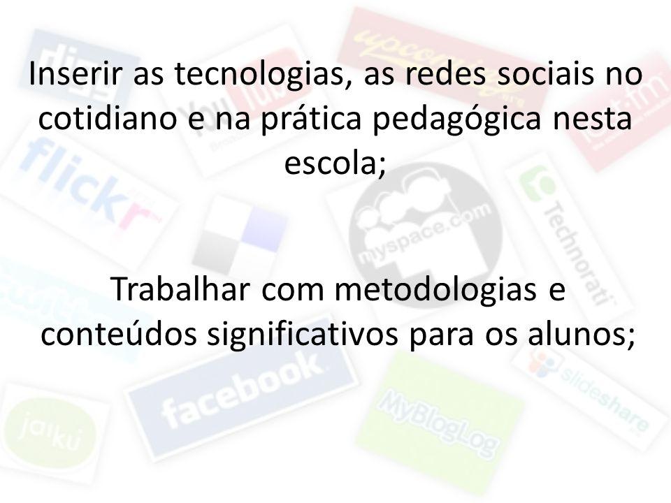 Trabalhar com metodologias e conteúdos significativos para os alunos;