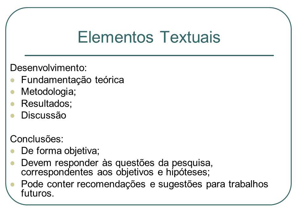 Elementos Textuais Desenvolvimento: Fundamentação teórica Metodologia;