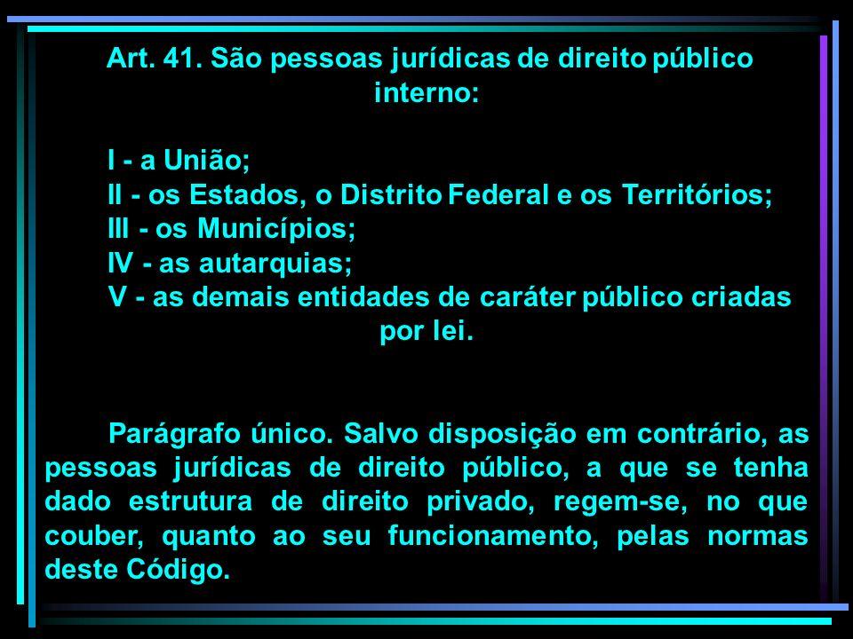 Art. 41. São pessoas jurídicas de direito público interno: