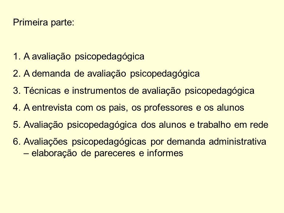 Primeira parte: A avaliação psicopedagógica. A demanda de avaliação psicopedagógica. Técnicas e instrumentos de avaliação psicopedagógica.