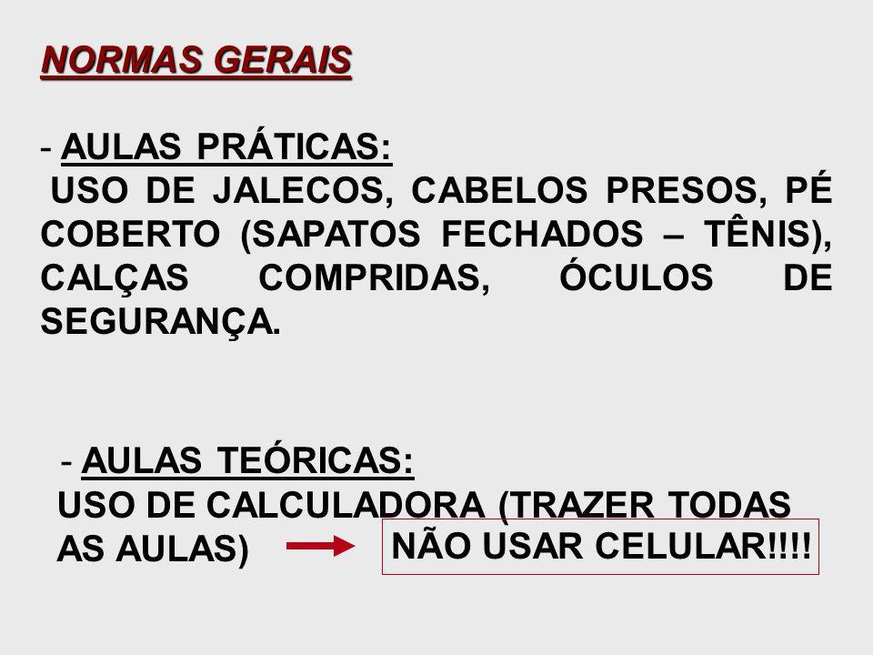 NORMAS GERAIS AULAS PRÁTICAS: USO DE JALECOS, CABELOS PRESOS, PÉ COBERTO (SAPATOS FECHADOS – TÊNIS), CALÇAS COMPRIDAS, ÓCULOS DE SEGURANÇA.