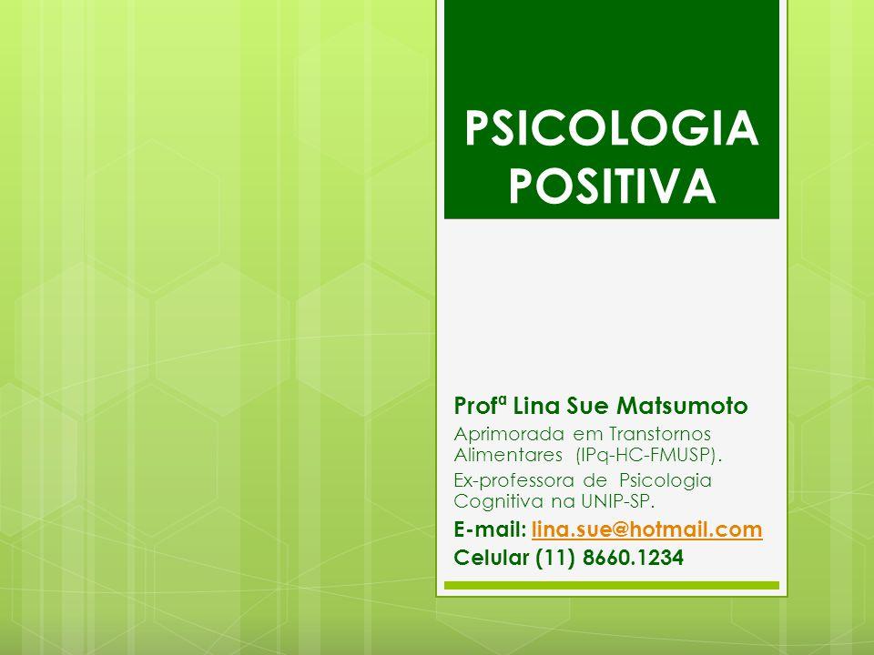 PSICOLOGIA POSITIVA Profª Lina Sue Matsumoto