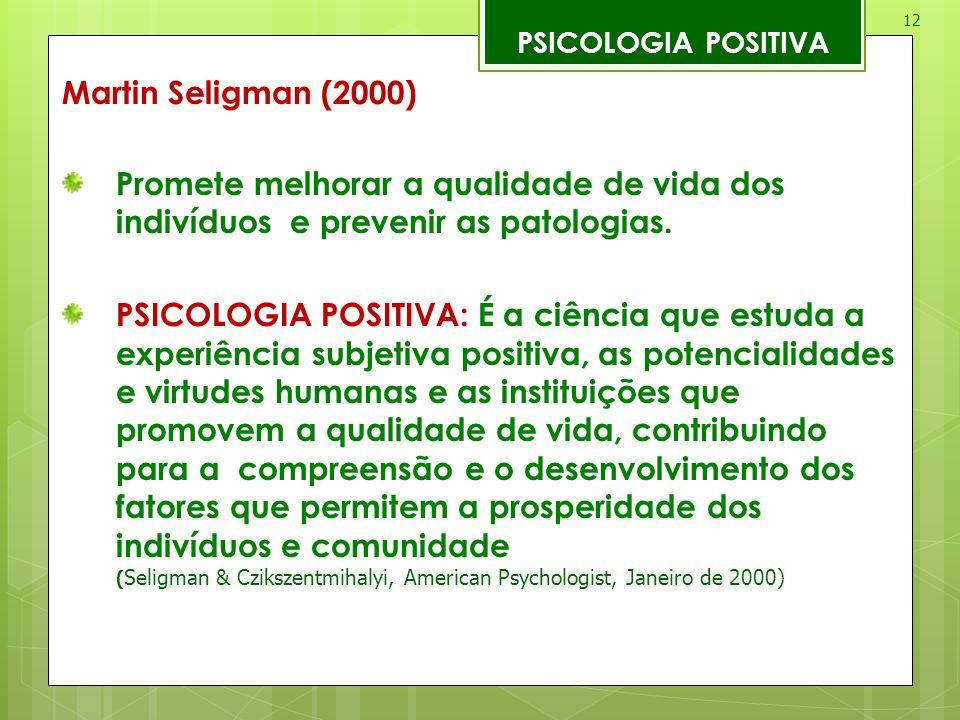 PSICOLOGIA POSITIVA Martin Seligman (2000) Promete melhorar a qualidade de vida dos indivíduos e prevenir as patologias.