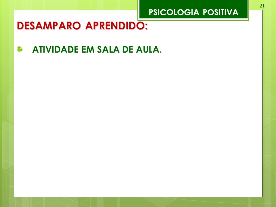 PSICOLOGIA POSITIVA DESAMPARO APRENDIDO: ATIVIDADE EM SALA DE AULA.