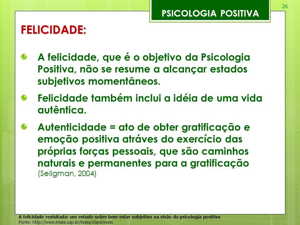 PSICOLOGIA POSITIVA FELICIDADE: A felicidade, que é o objetivo da Psicologia Positiva, não se resume a alcançar estados subjetivos momentâneos.