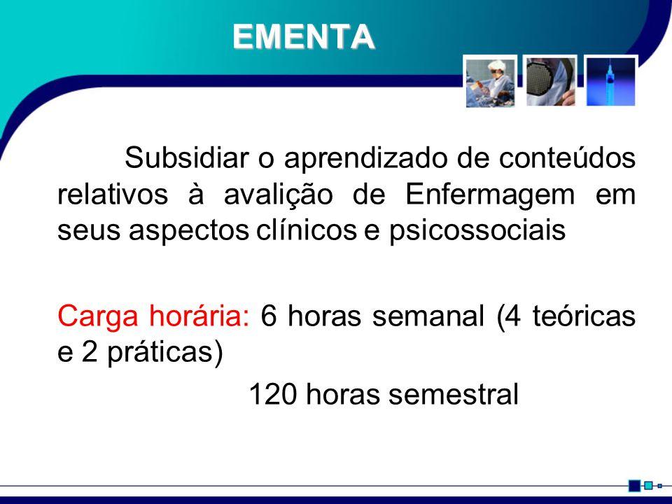EMENTA Subsidiar o aprendizado de conteúdos relativos à avalição de Enfermagem em seus aspectos clínicos e psicossociais.