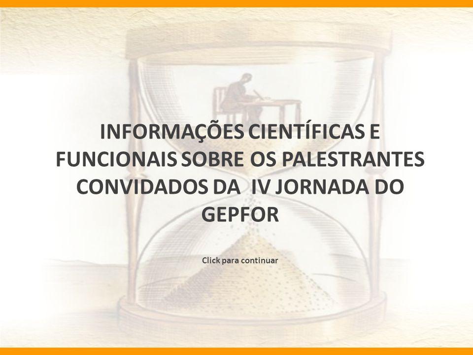 INFORMAÇÕES CIENTÍFICAS E FUNCIONAIS SOBRE OS PALESTRANTES CONVIDADOS DA IV JORNADA DO GEPFOR