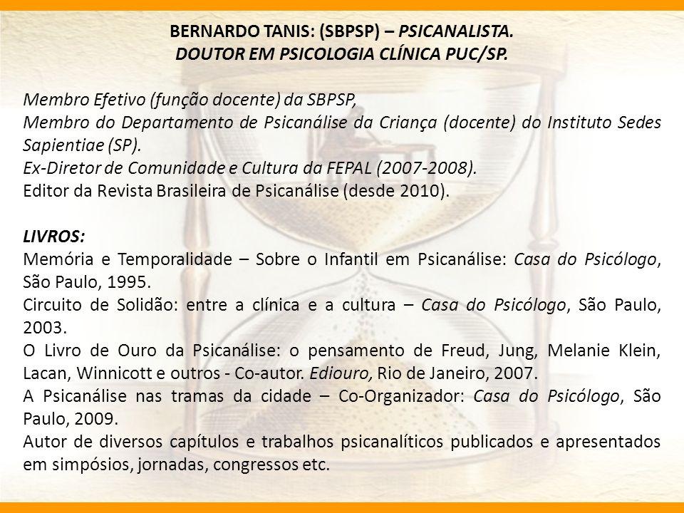 BERNARDO TANIS: (SBPSP) – PSICANALISTA.