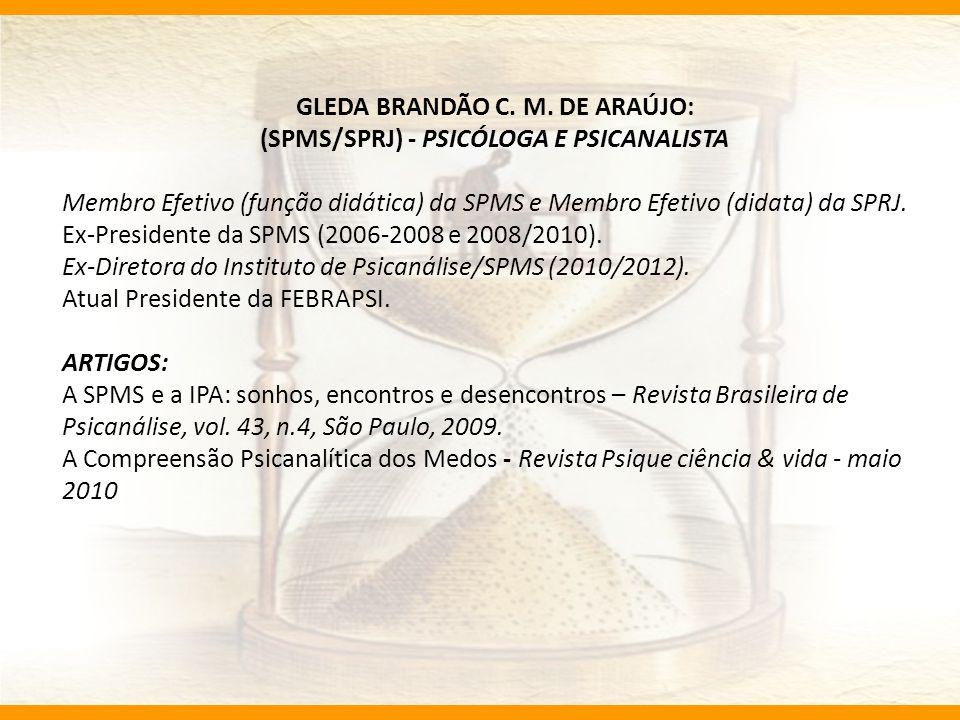 GLEDA BRANDÃO C. M. DE ARAÚJO: (SPMS/SPRJ) - PSICÓLOGA E PSICANALISTA