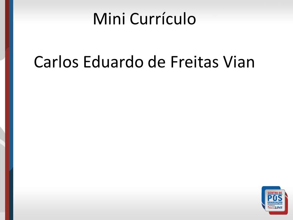 Mini Currículo Carlos Eduardo de Freitas Vian