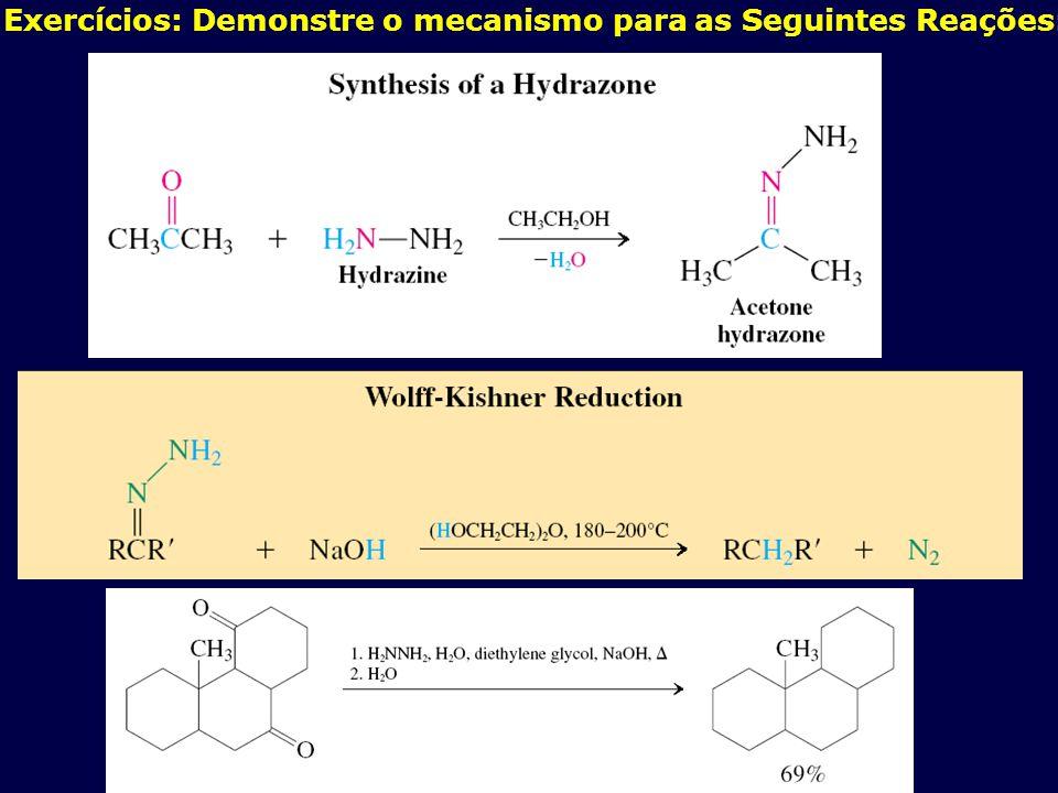 Exercícios: Demonstre o mecanismo para as Seguintes Reações: