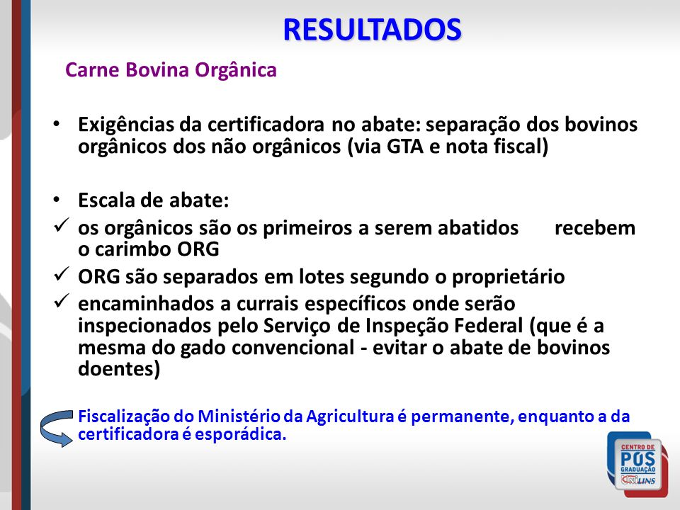 RESULTADOSCarne Bovina Orgânica. Exigências da certificadora no abate: separação dos bovinos orgânicos dos não orgânicos (via GTA e nota fiscal)