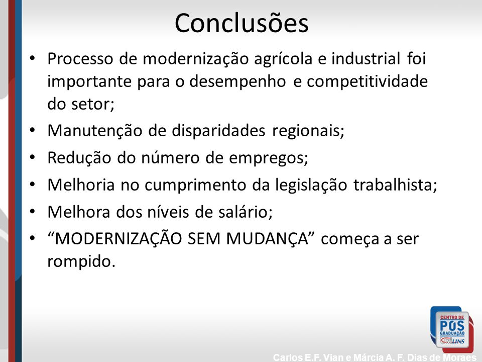 ConclusõesProcesso de modernização agrícola e industrial foi importante para o desempenho e competitividade do setor;