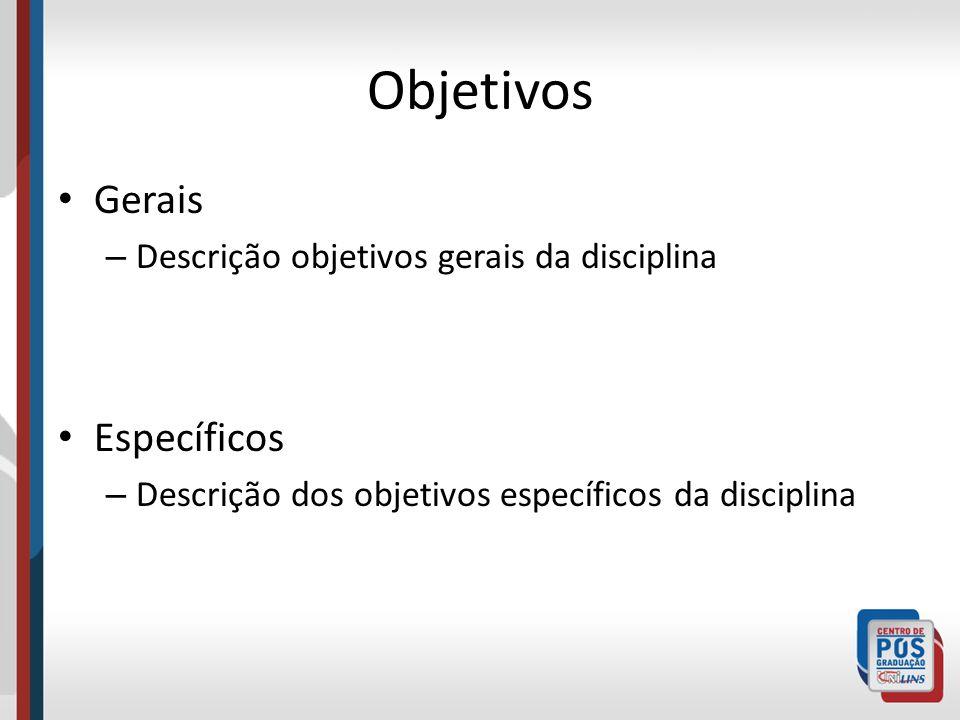 Objetivos Gerais Específicos Descrição objetivos gerais da disciplina