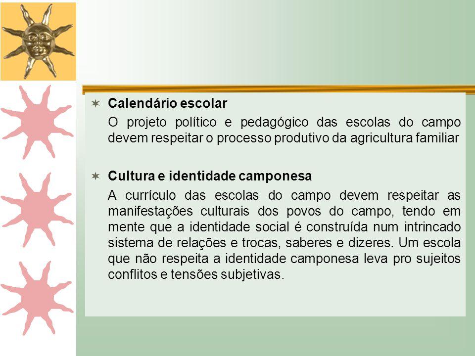 Calendário escolar O projeto político e pedagógico das escolas do campo devem respeitar o processo produtivo da agricultura familiar.
