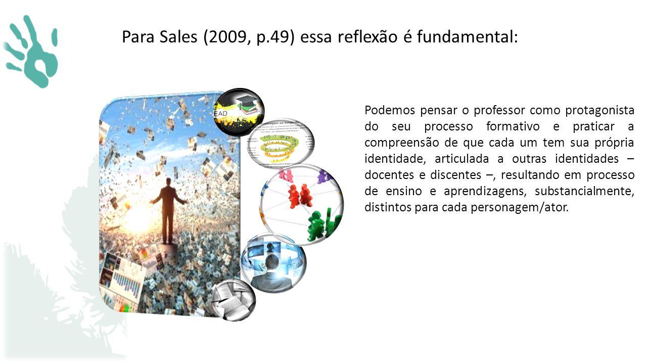 Para Sales (2009, p.49) essa reflexão é fundamental: