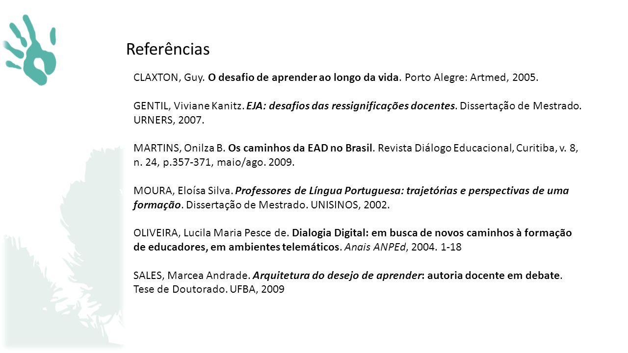 Referências. CLAXTON, Guy. O desafio de aprender ao longo da vida. Porto Alegre: Artmed, 2005.