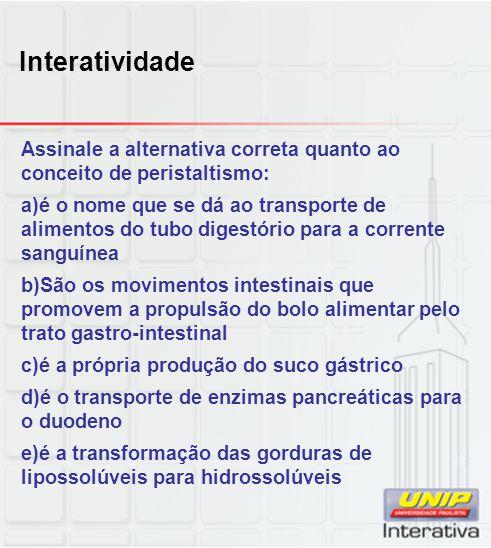 Interatividade Assinale a alternativa correta quanto ao conceito de peristaltismo: