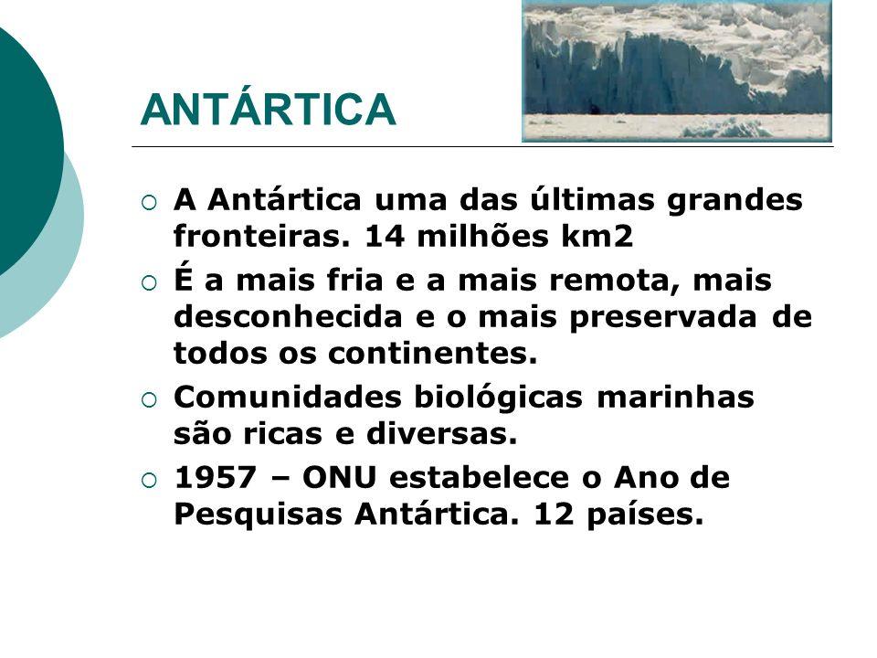 ANTÁRTICA A Antártica uma das últimas grandes fronteiras. 14 milhões km2.