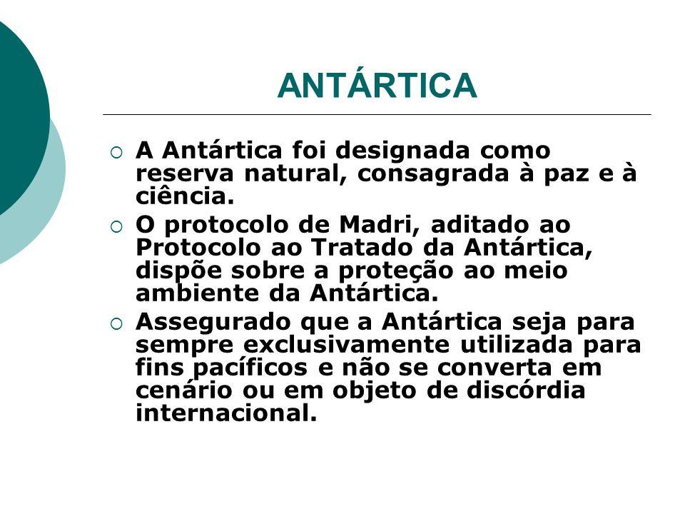 ANTÁRTICA A Antártica foi designada como reserva natural, consagrada à paz e à ciência.