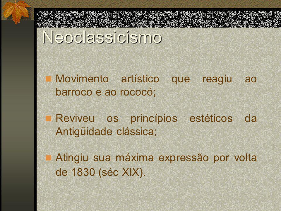 Neoclassicismo Movimento artístico que reagiu ao barroco e ao rococó;