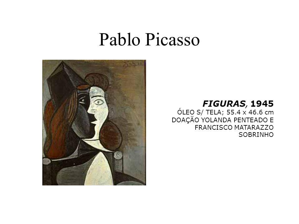 Pablo Picasso FIGURAS, 1945 ÓLEO S/ TELA; 55.4 x 46.6 cm DOAÇÃO YOLANDA PENTEADO E FRANCISCO MATARAZZO SOBRINHO.