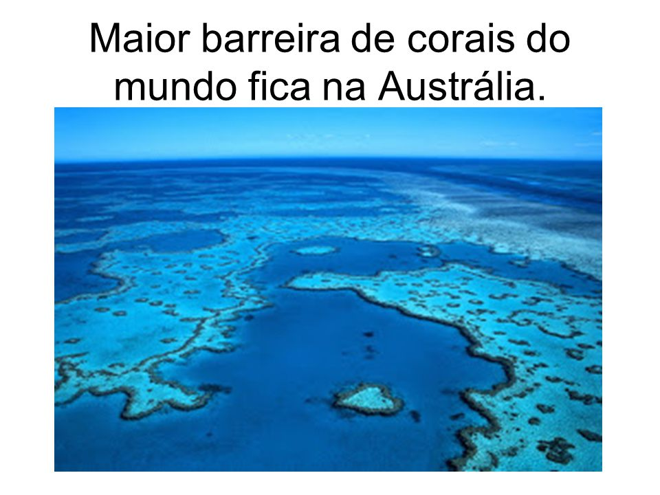 Maior barreira de corais do mundo fica na Austrália.