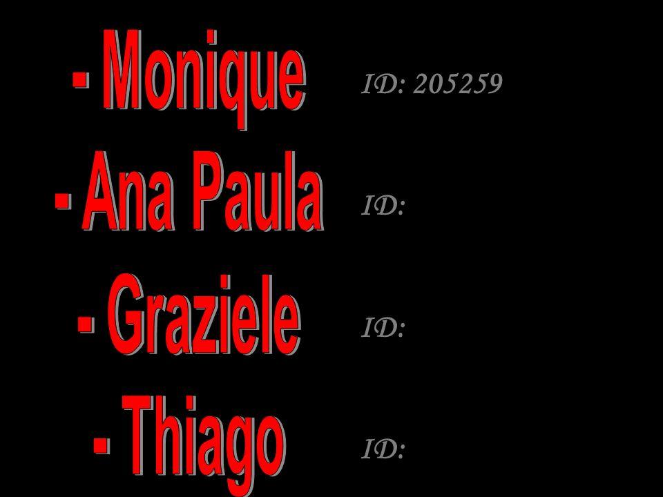 - Monique - Ana Paula - Graziele - Thiago ID: 205259 ID: