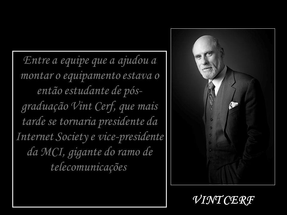 Entre a equipe que a ajudou a montar o equipamento estava o então estudante de pós- graduação Vint Cerf, que mais tarde se tornaria presidente da Internet Society e vice-presidente da MCI, gigante do ramo de telecomunicações.