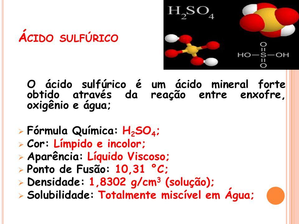 Ácido sulfúrico O ácido sulfúrico é um ácido mineral forte obtido através da reação entre enxofre, oxigênio e água;