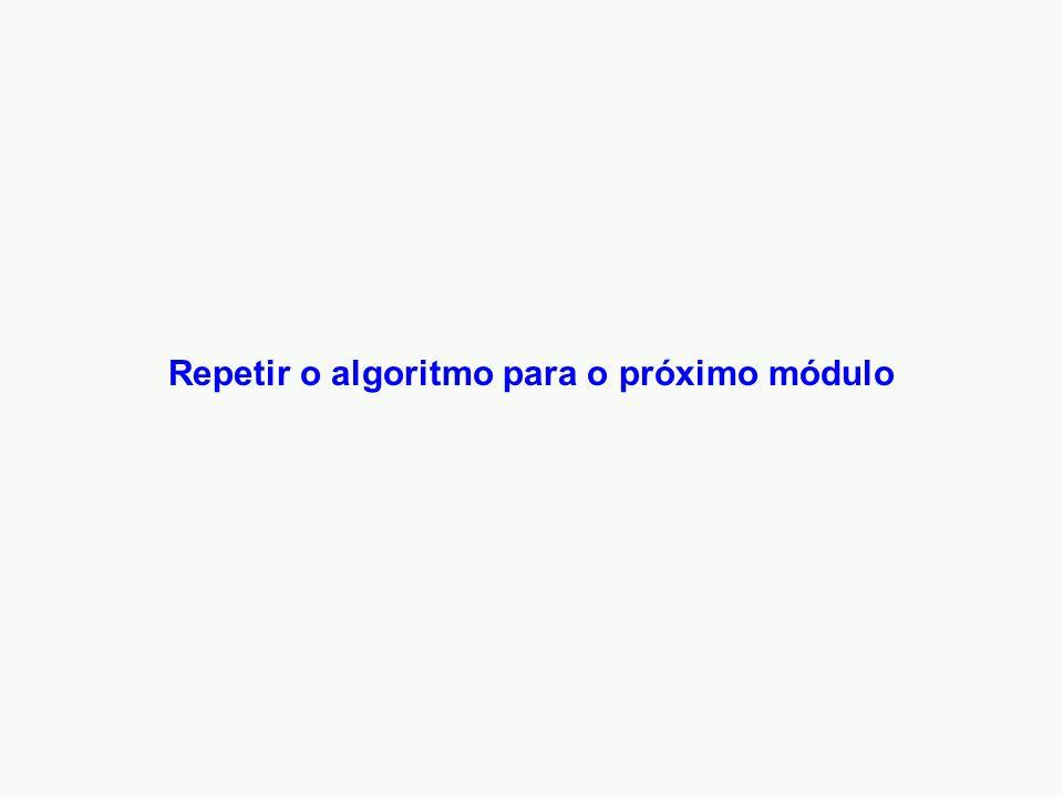 Repetir o algoritmo para o próximo módulo