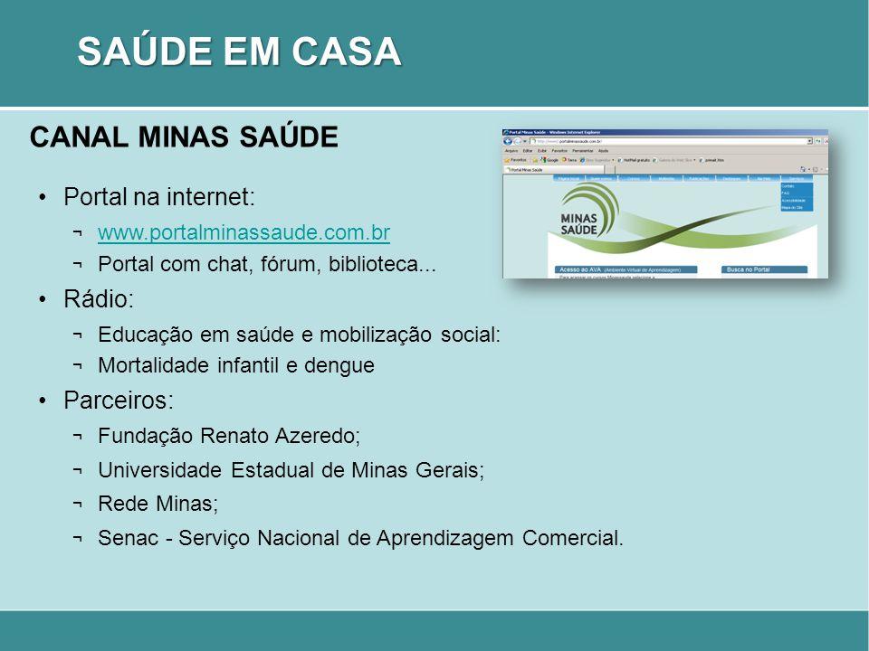 SAÚDE EM CASA CANAL MINAS SAÚDE Portal na internet: Rádio: Parceiros:
