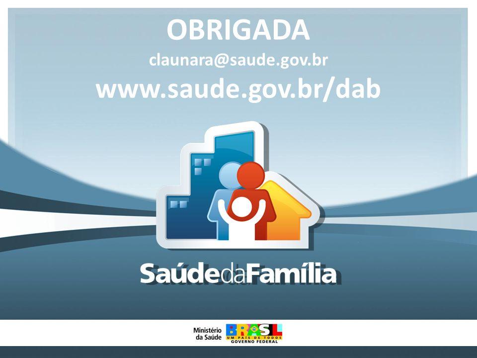 09/20/09 OBRIGADA claunara@saude.gov.br www.saude.gov.br/dab 24