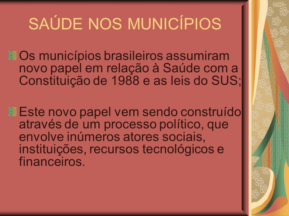 SAÚDE NOS MUNICÍPIOSOs municípios brasileiros assumiram novo papel em relação à Saúde com a Constituição de 1988 e as leis do SUS;