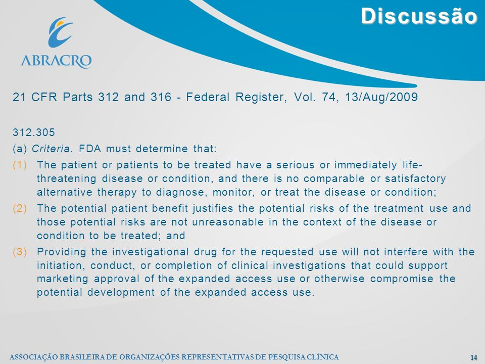 Discussão 21 CFR Parts 312 and 316 - Federal Register, Vol. 74, 13/Aug/2009. 312.305. (a) Criteria. FDA must determine that: