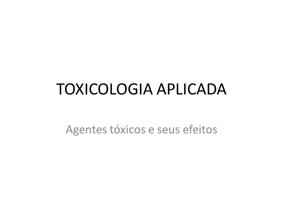Agentes tóxicos e seus efeitos