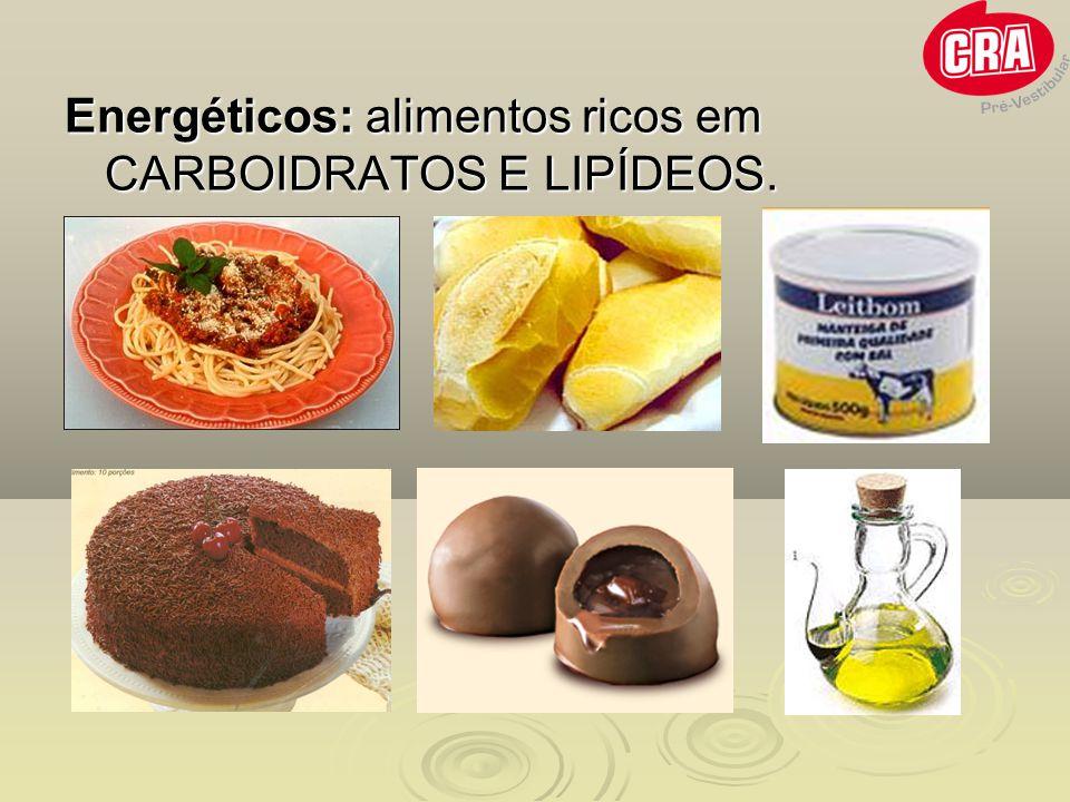 Energéticos: alimentos ricos em CARBOIDRATOS E LIPÍDEOS.