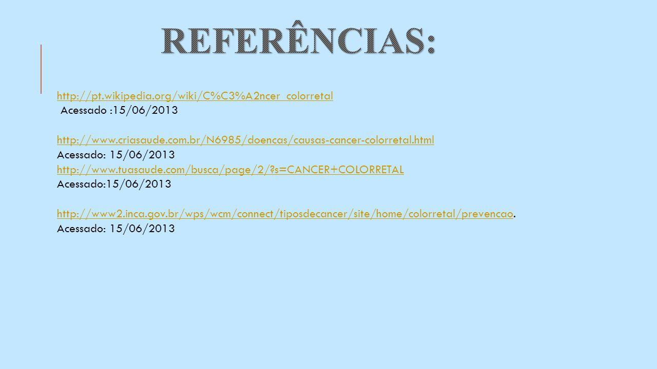 REFERÊNCIAS: http://pt.wikipedia.org/wiki/C%C3%A2ncer_colorretal