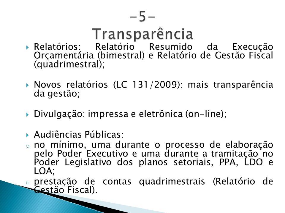 -5- TransparênciaRelatórios: Relatório Resumido da Execução Orçamentária (bimestral) e Relatório de Gestão Fiscal (quadrimestral);